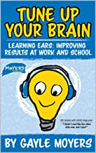 Tune Up Your Brain: Learning Ears: Improving Results at Work and School