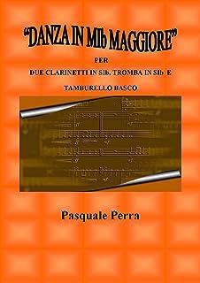 """""""Danza in MIb maggiore"""". Versione per due clarinetti in SIb, tromba in SIb e tamburello basco (con partitura e parti per i..."""