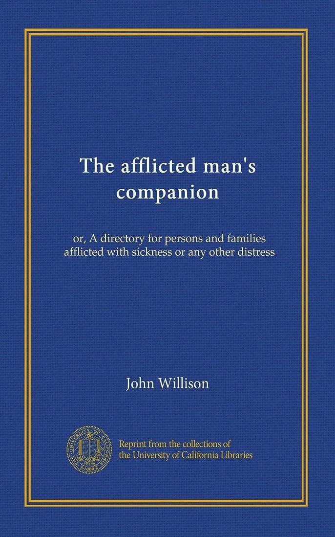 渇き降雨士気The afflicted man's companion: or, A directory for persons and families afflicted with sickness or any other distress