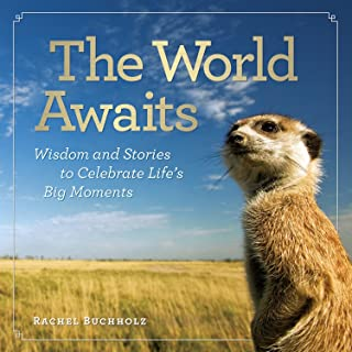 The World Awaits: Wisdom and Stories to Celebrate Life's Big Moments
