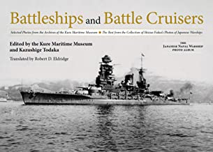 Battleships and Battle Cruisers: Selected Photos from the Archives of the Kure Maritime Museum The Best from the Collectio...