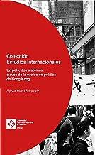 Un país, dos sistemas: claves de la evolución política de Hong Kong (Estudios Internacionales nº 1)