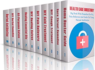 Health Care Directory: Big Book With Remedies For Flu, Pain Relievers And Guide On Using Natural Antibiotics: (Alternative...