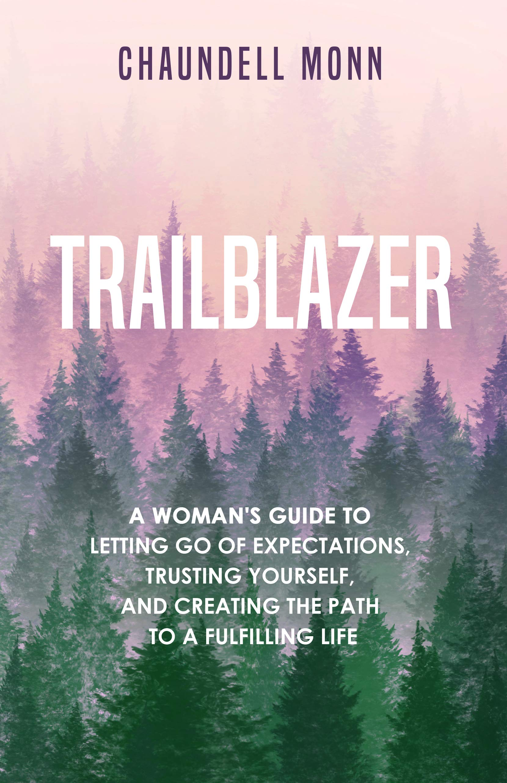 Trailblazer: A Woman's Guide to Letting Go of Expectations, Trusting Yourself, and Creating the Path to a Fulfilling Life