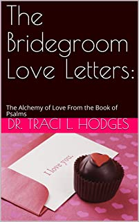The Bridegroom Love Letters:: The Alchemy of Love From the Book of Psalms