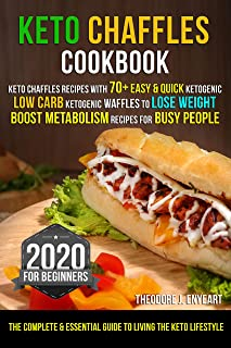 Keto Chaffles Cookbook: Keto Chaffles Recipes: 70+ Easy & Quick Ketogenic Recipes for busy people | The Complete & Essenti...