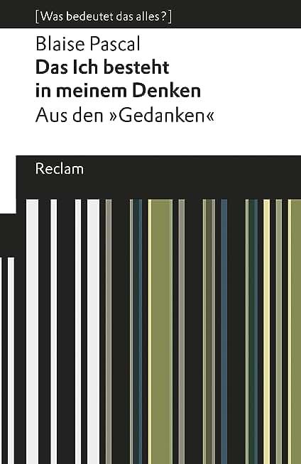 """Das Ich besteht in meinem Denken: Aus den """"Gedanken"""". [Was bedeutet das alles?] (Reclams Universal-Bibliothek) (German Edition)"""