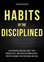 Habits of the Disciplined: Stop Procrastination, Boost Your Productivity, and Practice Mindfulness: Positive Changes for Y...