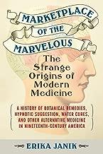 Marketplace of the Marvelous: The Strange Origins of Modern Medicine