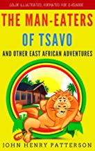 The Man-Eaters Of Tsavo And Other East African Adventures: Color Illustrated, Formatted for E-Readers (Unabridged Version)