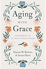 Aging with Grace: Flourishing in an Anti-Aging Culture (English Edition) eBook Kindle