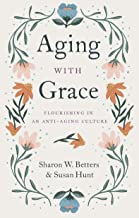 Aging with Grace: Flourishing in an Anti-Aging Culture (English Edition)