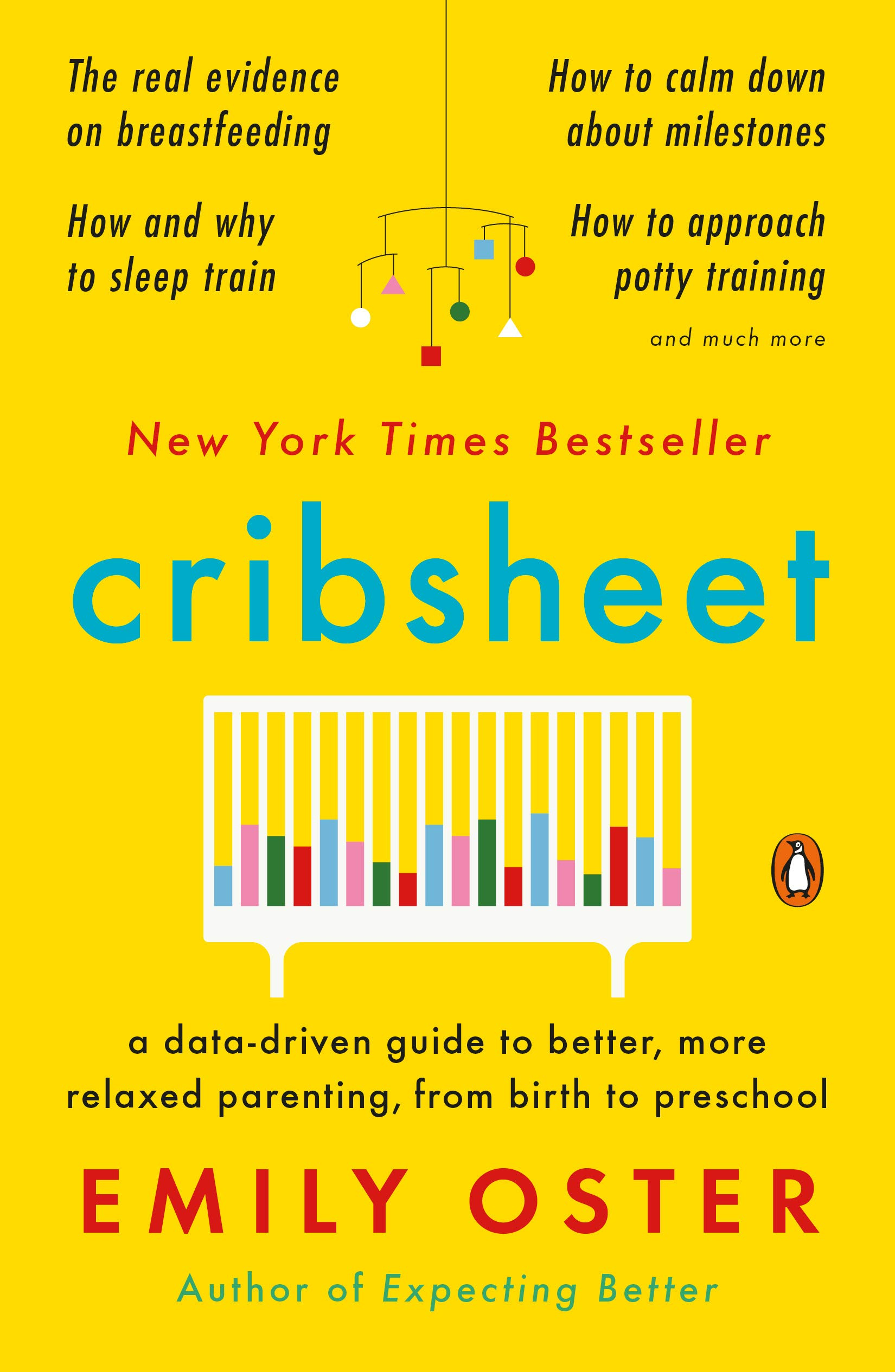 Cribsheet: A Data-Driven Guide to Better, More Relaxed Parenting, from Birth to Preschool (The ParentData Series Book 2)