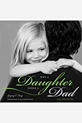 Why a Daughter Needs a Dad: 100 Reasons Hardcover