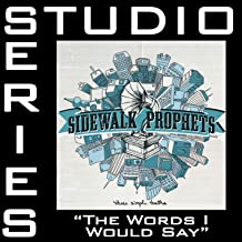 The Words I Would Say [Studio Series Performance Track]