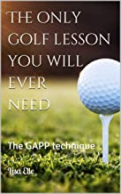 The only golf lesson you will ever need: The GAPP technique (English Edition)