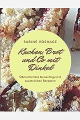 Kuchen, Brot und Co mit Dinkel: Überarbeitete Neuauflage mit zusätzlichen Rezepten Kindle Ausgabe