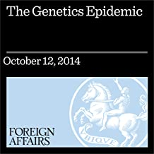 The Genetics Epidemic: The Revolution in DNA Science - And What to Do About It