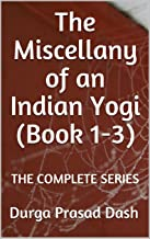 The Miscellany of an Indian Yogi (Book 1-3): THE COMPLETE SERIES (English Edition)