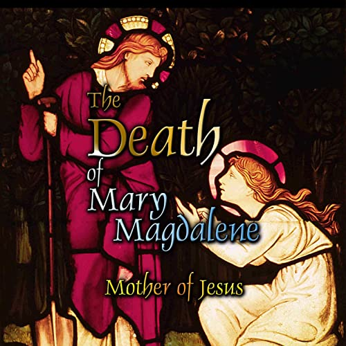 the death of mary magdalene mother of jesus ch 9 by o h krill on