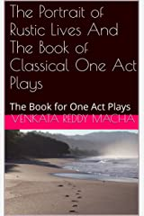 The Portrait of Rustic Lives And The Book of Classical One Act Plays: The Book for One Act Plays Kindle Edition