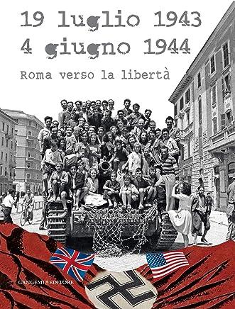 19 luglio 1943 - 4 giugno 1944: Roma verso la libertà