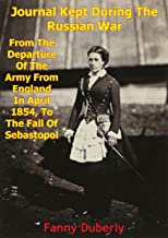 Journal Kept During The Russian War: From The Departure Of The Army From England In April 1854 To The Fall Of Sebastopol: [Illustrated Edition] (English Edition)