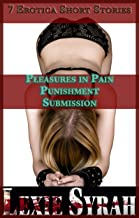 7 Erotica Short Stories: Pleasures in Pain, Punishment, and Submission: (7 Story BDSM Anthology, Bare Bottom Spanking, Submissive Training, Domination and Submission, Domestic Discipline)