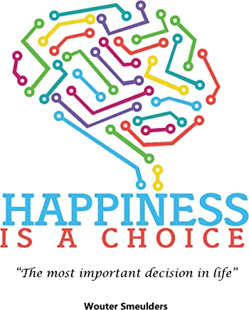 Happiness is a choice: The most important decision in life (English Edition)