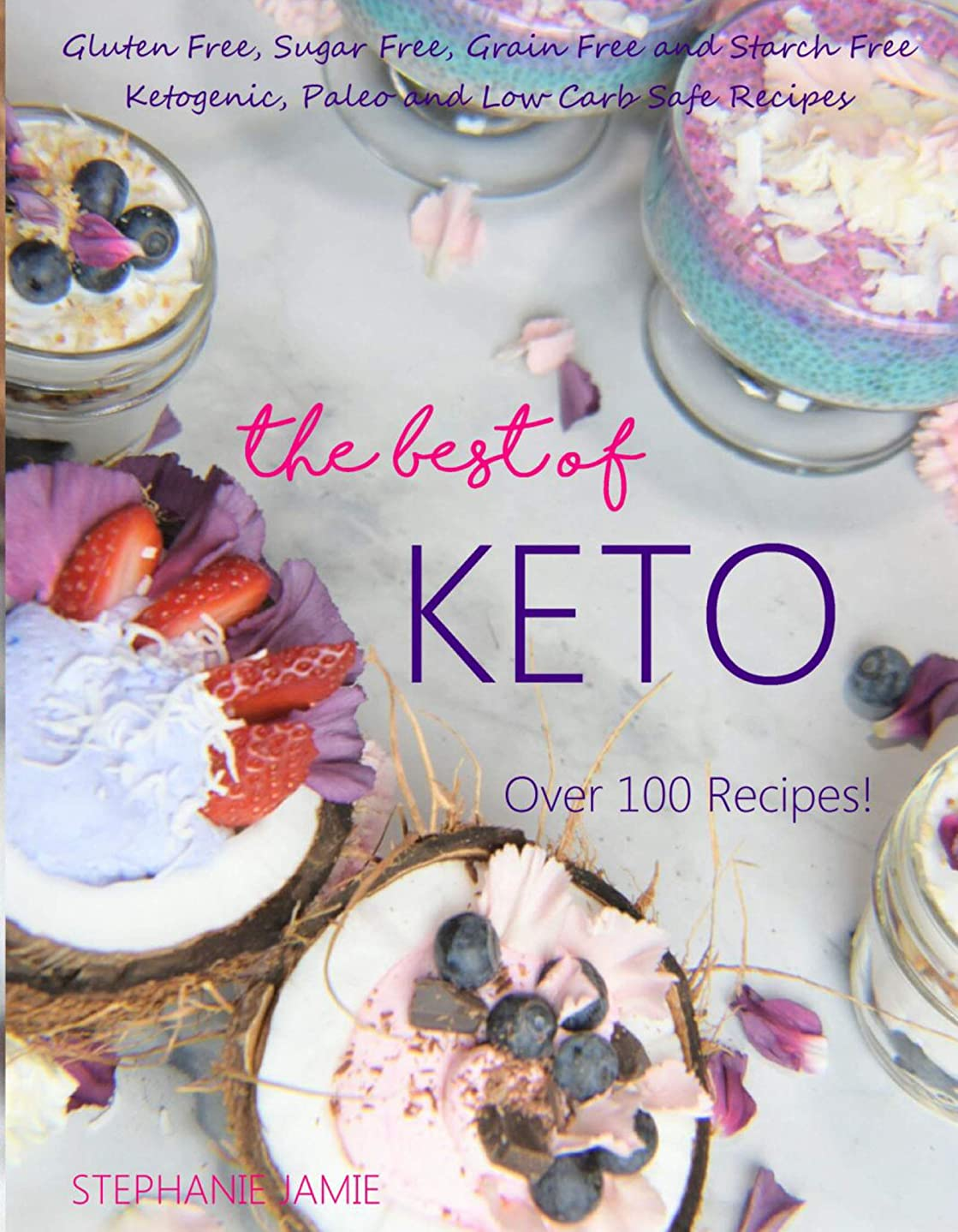 The Best of Keto: Grain Free, Sugar Free, Gluten Free and Starch Free - Ketogenic, Paleo and Low Carb Safe Recipes (English Edition)