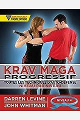 Krav maga progressif - Niveau 4 - Ceinture bleue (Arts Martiaux: Toutes les techniques d'auto-défense) (French Edition) Paperback