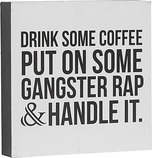 Barnyard Designs Drink Some Coffee Put On Some Gangster Rap Box Sign Modern Quote Home Decor 8 X 8