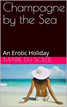 Champagne by the Sea: An Erotic Holiday (Mediterranean Holiday Collection Book 1)
