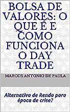 Bolsa de Valores: O que é e como funciona o Day Trade: Alternativa de Renda para época de crise?