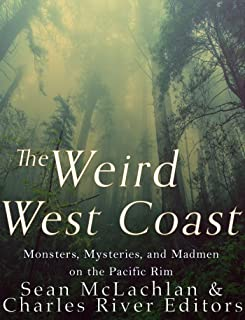 The Weird West Coast: Monsters, Mysteries, and Madmen on the Pacific Rim