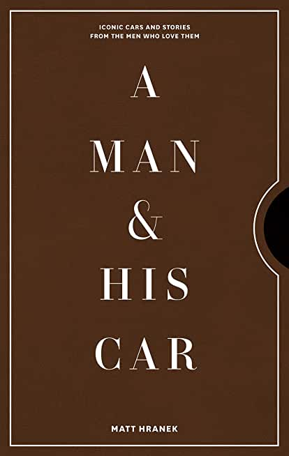 A Man & His Car: Iconic Cars and Stories from the Men Who Love Them (English Edition)