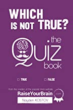 Which Is NOT True? - The Quiz Book: From the Creator of the Popular Website RaiseYourBrain.com (Paramount Trivia and Quizzes Book 2) (English Edition)