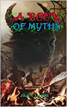 A Book of Myths by Jean Lang : Classic Edition Illustrations