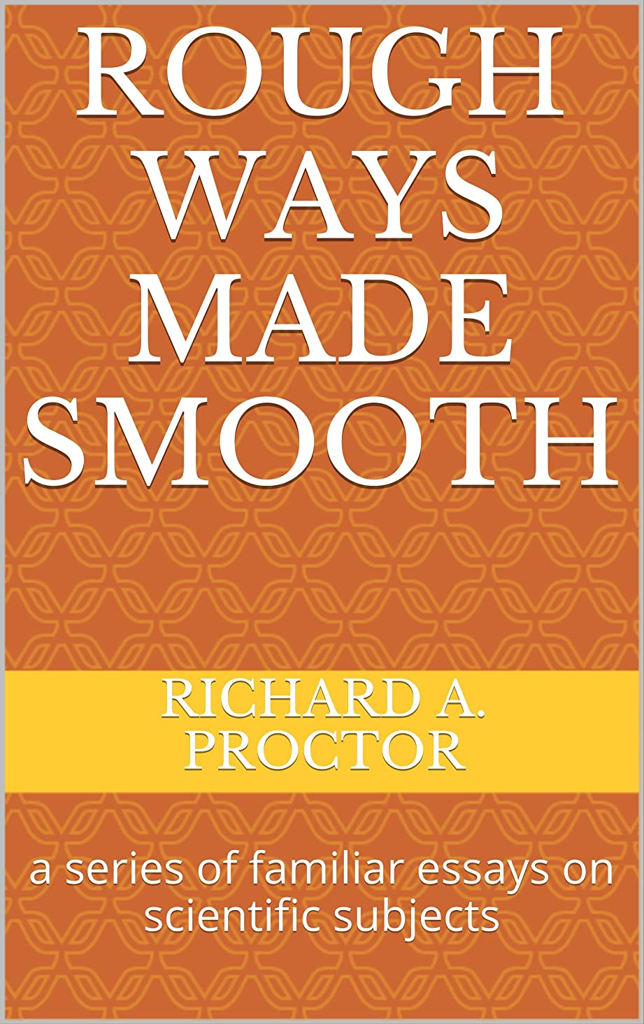 チャップ受取人素朴なRough Ways Made Smooth: a series of familiar essays on scientific subjects (English Edition)