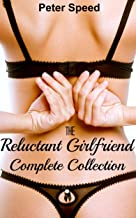 The Reluctant Girlfriend Complete Collection: (Older Woman Younger Man Blackmail Erotica)