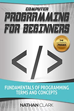 Computer Programming for Beginners: Fundamentals of Programming Terms and Concepts