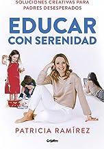 Educar con serenidad: Soluciones creativas para padres desesperados (Spanish Edition)