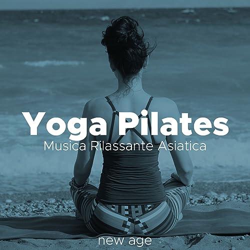 Yoga Pilates - Musica Rilassante Asiatica Strumentale New ...