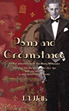 Pomp and Circumstance: Pomp and Circumstance: Further adventures with The Merry Millionaire. (The Merry Millionaire Duology Book 2)