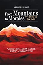 From Mountains to Morales, Stories of Bolivia: Windows Into Andean Culture, History, and Ecosystems