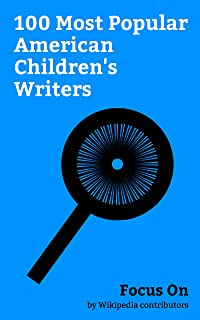 Focus On: 100 Most Popular American Children's Writers: Mark Cuban, Jenny Slate, Jamie Lee Curtis, Dr. Seuss, Brooke Shields, Julianne Moore, Daniel Handler, ... Hager, Mick Foley, etc. (English Edition)