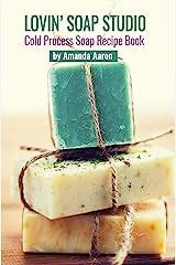 Lovin Soap Studio Cold Process Soap Recipes Kindle Edition