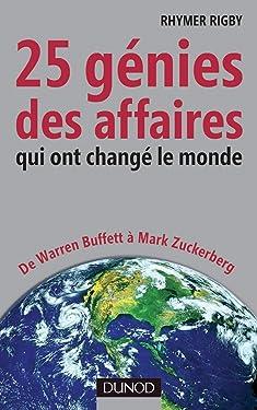 25 génies des affaires qui ont changé le monde: De Warren Buffett à Mark Zuckerberg (DD.ECO.BUSIN.GP) (French Edition)