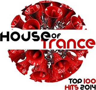 House of Trance Top 100 Trance Hits 2014 - Electronic Dance Music Night Club Electronica Disco Tech DJ Mix Essentials