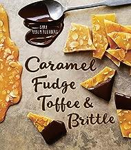 Caramel, Fudge, Toffee & Brittle: Secrets of a Confectioner